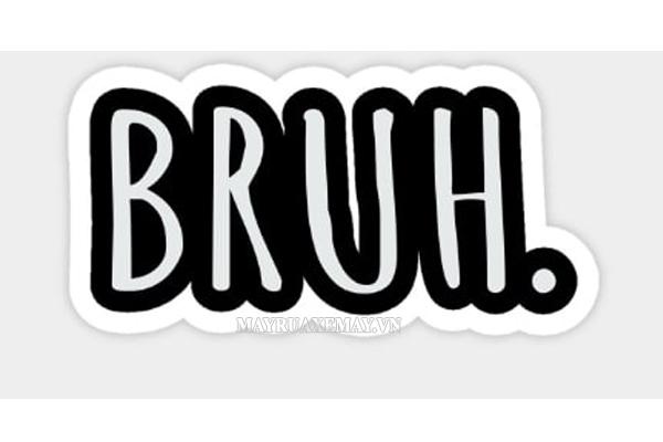 """Bruh là gì? Nguồn gốc và những ý nghĩa hay khác của từ """"Bruh"""" trên MXH"""