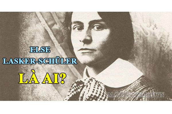 Else Lasker-Schüler là ai? Tiểu sử và sự nghiệp lừng lẫy