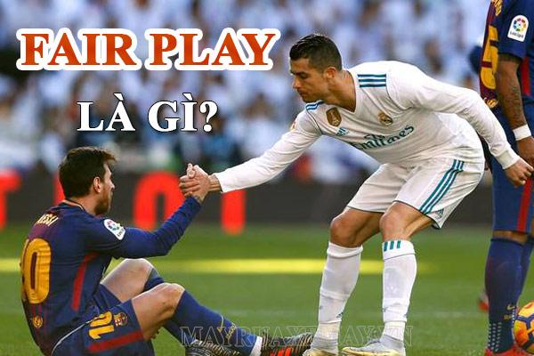Fair play là gì? Luật fair play trong bóng đá có quan trọng không?