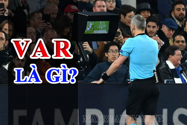 Công nghệ VAR là gì? VAR được sử dụng như thế nào trong các trận đấu bóng đá