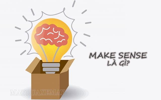 Make sense là gì? Ý nghĩa và các cụm từ liên quan đến make sense