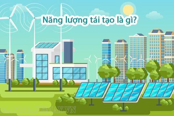 Năng lượng tái tạo là gì? Các nguồn năng lượng tái tạo ở Việt Nam là gì?