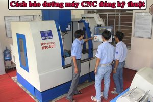 Hướng dẫn bảo dưỡng máy CNC đơn giản và hiệu quả nhất